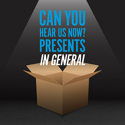 Can You Hear Us Now? Presents: In General